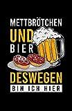 Mettbrötchen Und Bier Deswegen Bin Ich Hier: Notizbuch mit 120...