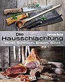 Die Hausschlachtung: Wurst, Schinken, Braten, Sülze (Land &...