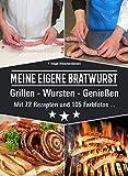 MEINE EIGENE BRATWURST Grillen-Wursten-Genießen: Mit 72 Rezepten...