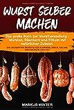 Wurst selber machen: Das große Buch zur Wurstherstellung -...