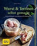 Wurst & Terrinen selbst gemacht: Einfache Rezepte von Leberwurst...